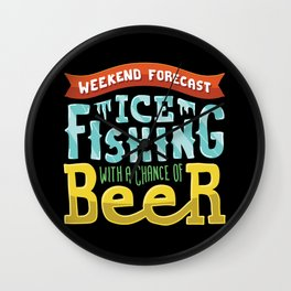 Weekend Forecast - Ice fishing with a chance of beer Wall Clock