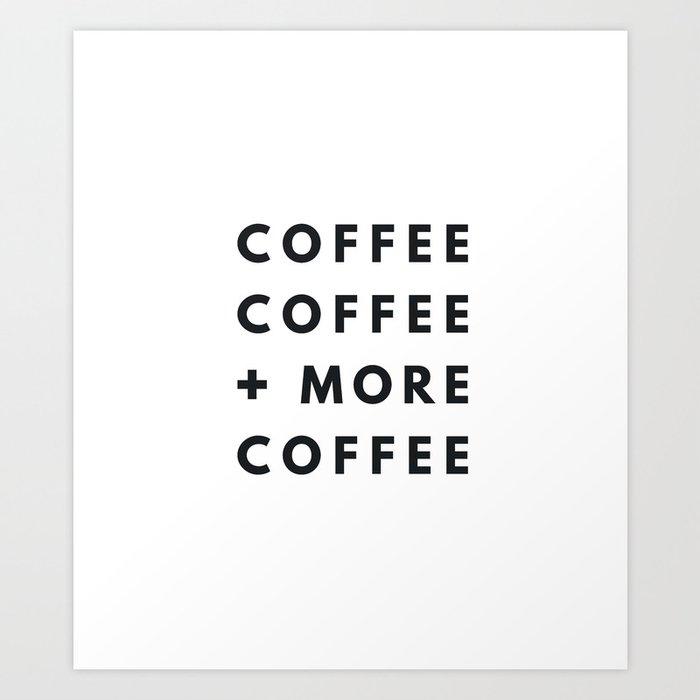 Coffee, Coffee, and More Coffee Art Print