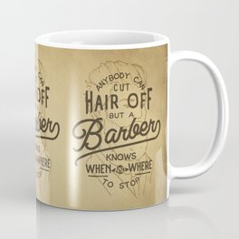 Anybody Can Cut Hair Off, But A Barber Knows When And Where To Stop Coffee Mug