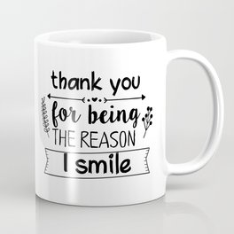 Thank you for being the reason I smile Coffee Mug