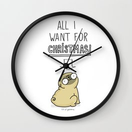 all I want for christmas is a pug Wall Clock