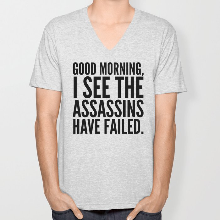 Good morning, I see the assassins have failed. Unisex V-Neck