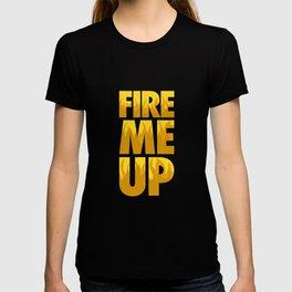 Fire Me Up  T-shirt