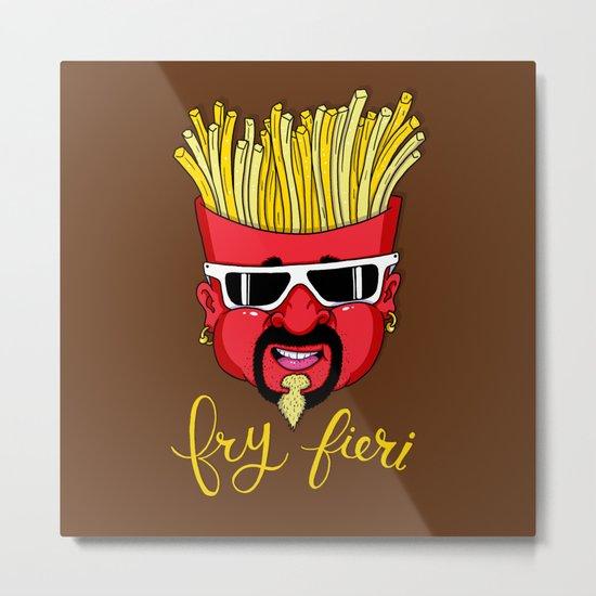 Fry Fieri Metal Print