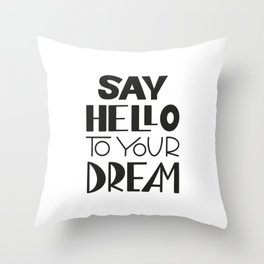 Say Hello to Your Dream Throw Pillow