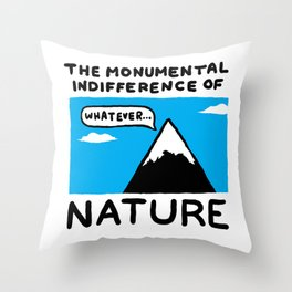 The Monumental Indifferece of Nature Throw Pillow