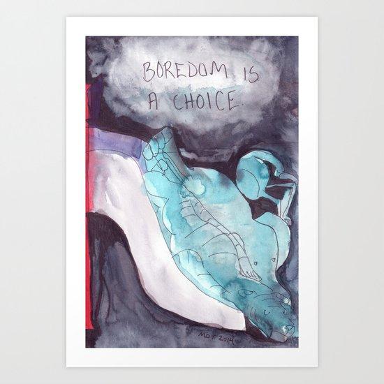 Boredom Is a Choice Art Print