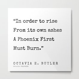 In Order to Rise. A Phoenix First Must Burn     Octavia E. Butler Quotes  200404   Literary Quotes Metal Print