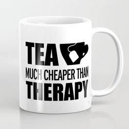 Tea, Much Cheaper Than Therapy, Funny, Quote Coffee Mug