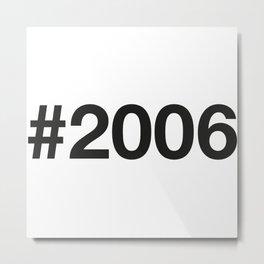 2006 Metal Print