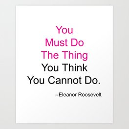 You Must Do The Thing You Think You Cannot Do. Art Print