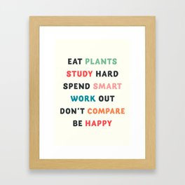 Good vibes quote, Eat plants, study hard, spend smart, work out, don't compare, be happy Framed Art Print