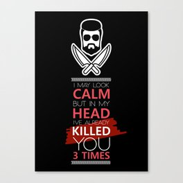 I May Look Calm But In My Head I've Already Killed You 3 Times Canvas Print