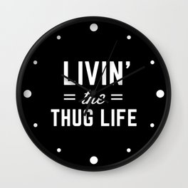 The Thug Life Funny Quote Wall Clock