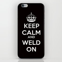 Keep Calm and Weld On  iPhone Skin