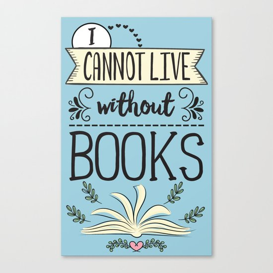 I Cannot Live Without Books - Blue Canvas Print