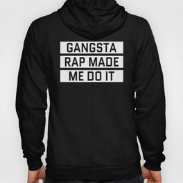 GANGSTA RAP MADE ME DO IT (Black & White) Hoody
