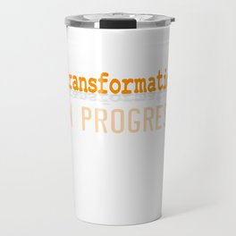 """""""Transformation in Progress"""" tee design for metamorphosis fanatic around the world and Just like you Travel Mug"""