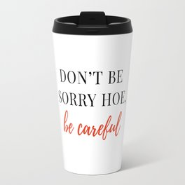 Be careful hoe Travel Mug