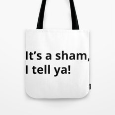 It's a sham, I tell ya! by WIPjenni Tote Bag