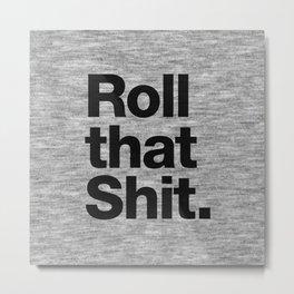 Roll that Shit - light version Metal Print