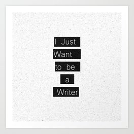 """""""I Just Want to be a Writer."""" Typography Art Print"""