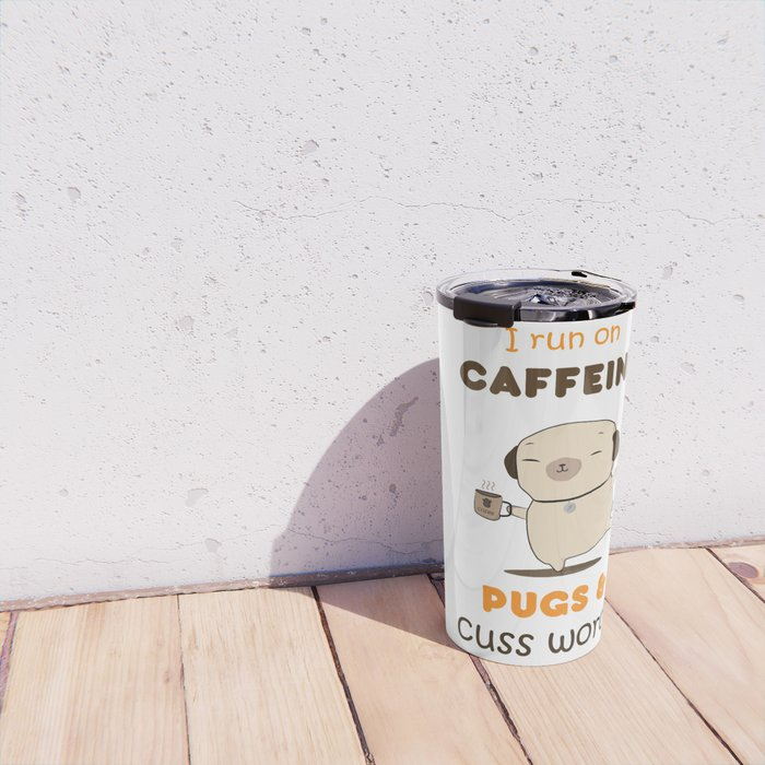 I run on caffeine, pugs and cuss words Travel Mug