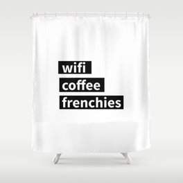 Wifi, coffee, frenchies Shower Curtain