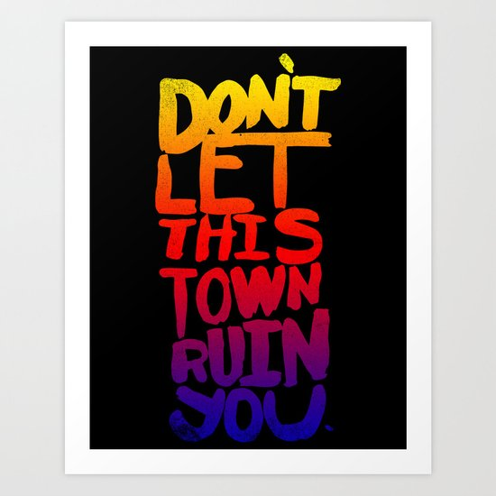 DON'T LET THIS TOWN RUIN YOU Art Print