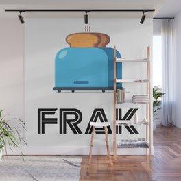 Frak! A Toaster! Wall Mural