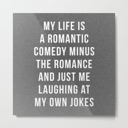 Romantic Comedy Funny Quote Metal Print