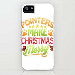 Pointer Dog Lover Christmas Pointers Make Christmas Merry iPhone Case