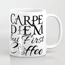 CARPE DIEM - but First Coffee Coffee Mug