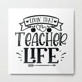 Livin That Teacher Life - Funny School humor - Cute typography - Lovely teacher quotes illustration Metal Print