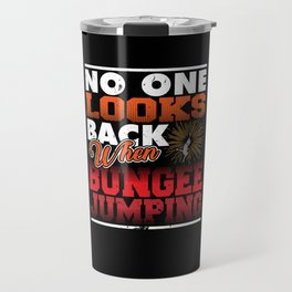 No One Looks Back When Bungee Jumping Travel Mug