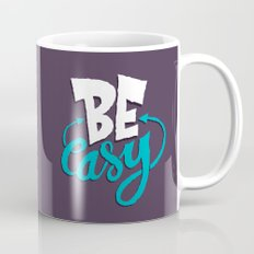 Be Easy. Coffee Mug