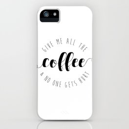 Give Me All The Coffee & No One Gets Hurt iPhone Case