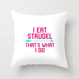 I Eat Strudel That's What I Do German Breakfast Pastry Gift Throw Pillow