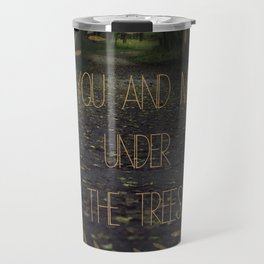 you & me under the trees Travel Mug