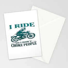 I Ride So I Don't Choke People Stationery Cards