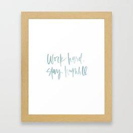 Work Hard, Stay Humble  Framed Art Print