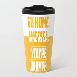 Go Home, America. You're Drumpf. Travel Mug