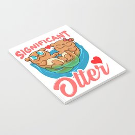 Cute & Funny You Are My Significant Otter Pun Notebook