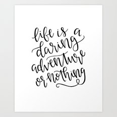 Calligraphy // Life is a Daring Adventure or Nothing Art Print