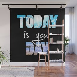 Today is your Day Wall Mural