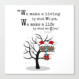 We make a life by what we give Canvas Print