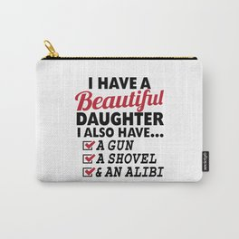 I HAVE A BEAUTIFUL DAUGHTER, I ALSO HAVE A GUN, A SHOVEL AND AN ALIBI Dad Father's Day Gifts Carry-All Pouch