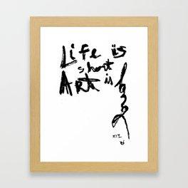 Life is short Art is long Framed Art Print