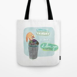 You're Trashy But I Love You Anyways Tote Bag
