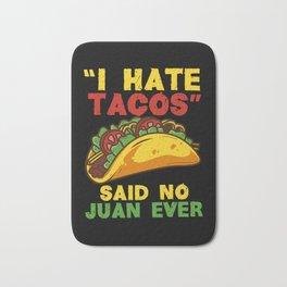 I hate tacos said no Juan ever Bath Mat
